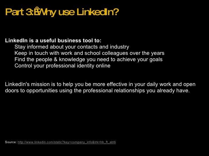 Part 3:Why use LinkedIn? <ul><li>LinkedIn is a useful business tool to: </li></ul><ul><ul><li>Stay informed about your co...