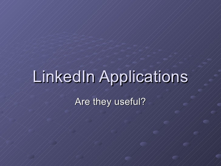 LinkedIn Applications Are they useful?