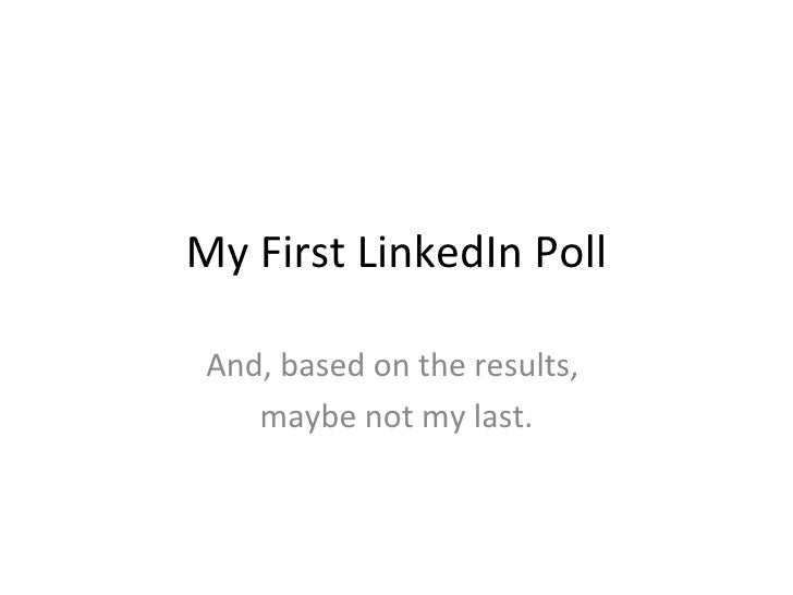My First LinkedIn Poll And, based on the results,  maybe not my last.