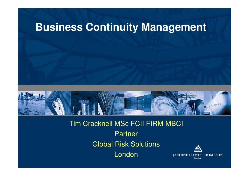 Business Continuity Management          Tim Cracknell MSc FCII FIRM MBCI                    Partner            Global Risk...