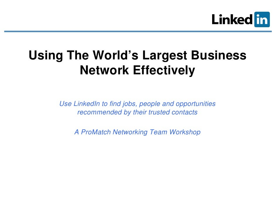 Using The World's Largest Business           World s         Network Effectively      Use LinkedIn to find jobs, people an...