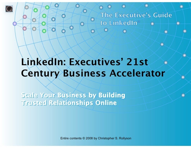 LinkedIn: Executives' 21st Century Business Accelerator  Scale Your Business by Building Trusted Relationships Online     ...