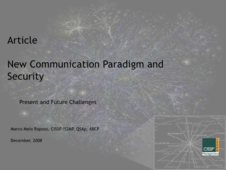Article New Communication Paradigm and Security  Present and Future Challenges Marco Melo Raposo, CISSP-ISSMP, QSAp, ABCP ...