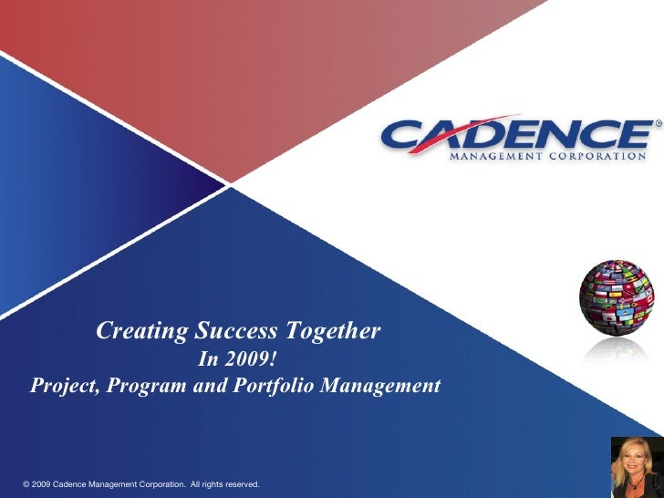 Creating Success Together In 2009! Project, Program and Portfolio Management