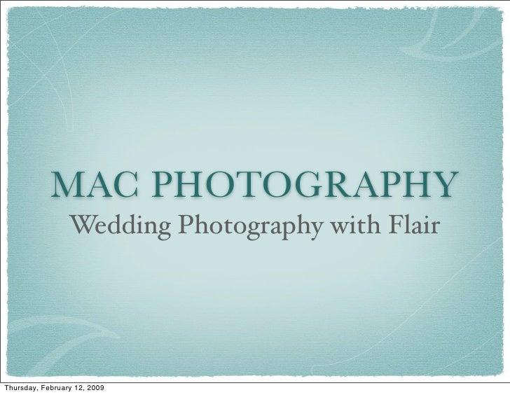 MAC PHOTOGRAPHY                  Wedding Photography with Flair     Thursday, February 12, 2009