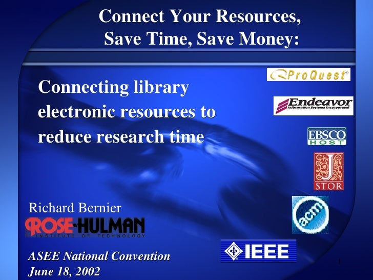 Connect Your Resources,  Save Time, Save Money: Richard Bernier ASEE National Convention June 18, 2002 Connecting library ...
