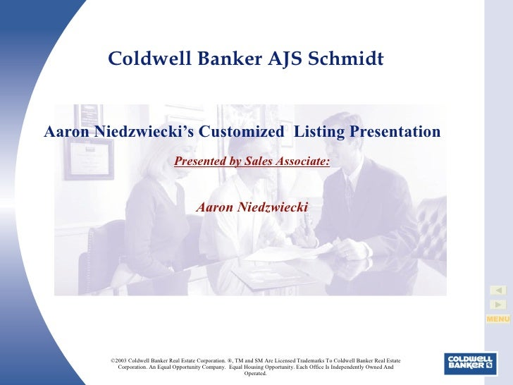 Aaron Niedzwiecki's Customized  Listing Presentation ©2003 Coldwell Banker Real Estate Corporation. ®, TM and SM Are Licen...