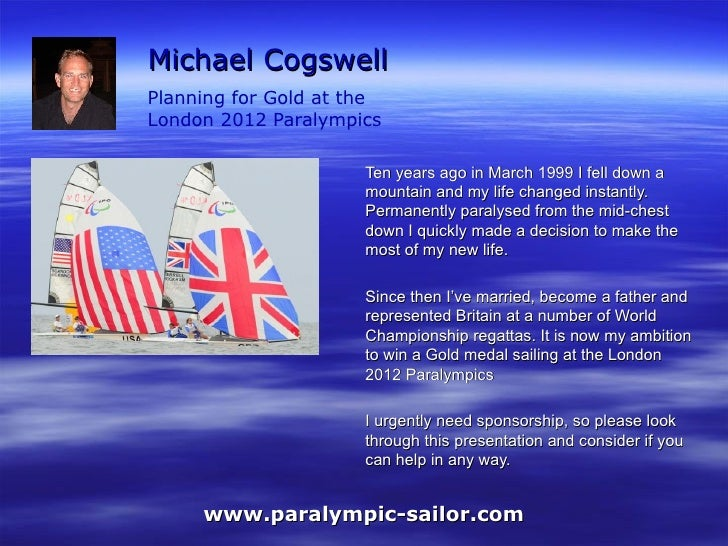 Michael Cogswell Planning for Gold at the  London 2012 Paralympics Ten years ago in March 1999 I fell down a mountain and ...