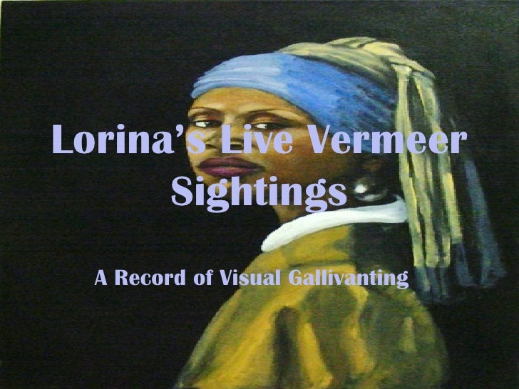Lorina's Live Vermeer Sightings A Record of Visual Gallivanting