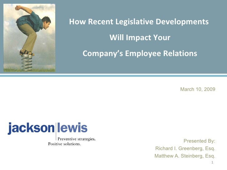 How Recent Legislative Developments  Will Impact Your Company's Employee Relations March 10, 2009 Presented By: Richard I....
