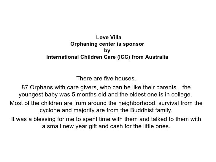 Love Villa Orphaning center is sponsor  by  International Children Care (ICC) from Australia   There are five houses. 87 O...