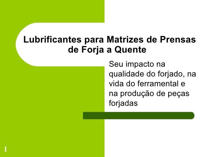 Lubrificantes para Matrizes de Prensas de Forja a Quente  Seu impacto na qualidade do forjado, na vida do ferramental e na...