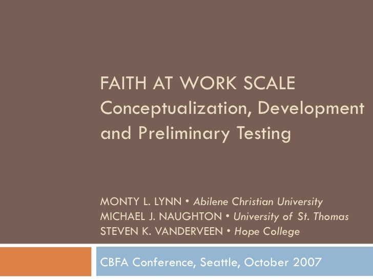 FAITH AT WORK SCALE Conceptualization, Development and Preliminary Testing MONTY L. LYNN •  Abilene Christian University M...