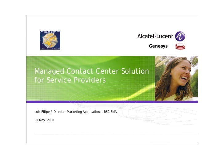•Genesys     Managed Contact Center Solution for Service Providers   Luis Filipe / Director Marketing Applications – RSC E...
