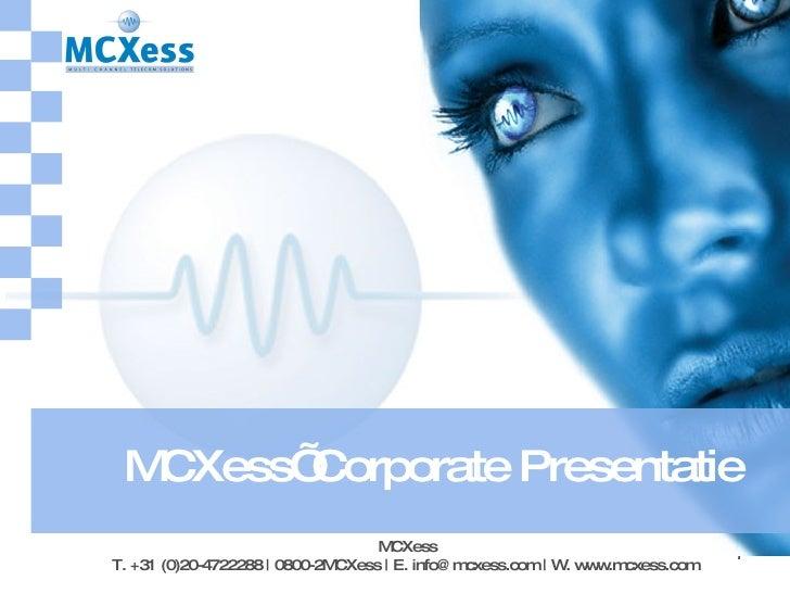 MCXess' Corporate Presentatie MCXess T. +31 (0)20-4722288 | 0800-2MCXess | E. info@mcxess.com | W. www.mcxess.com