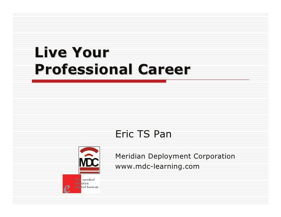 Live Your Professional Career             Eric TS Pan           Meridian Deployment Corporation          www.mdc-learning....