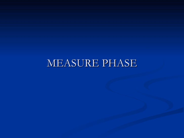MEASURE PHASE