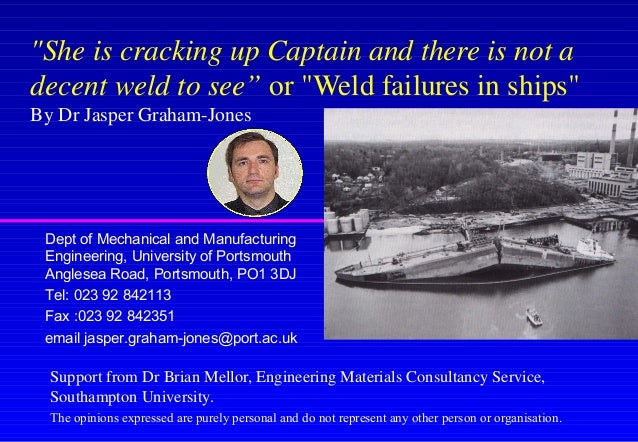 """She is cracking up Captain and there is not a decent weld to see"" or ""Weld failures in ships"" By Dr Jasper Graham-Jones S..."
