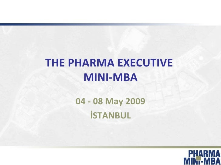 THE PHARMA EXECUTIVE  MINI-MBA 04 - 08 May 2009 İSTANBUL