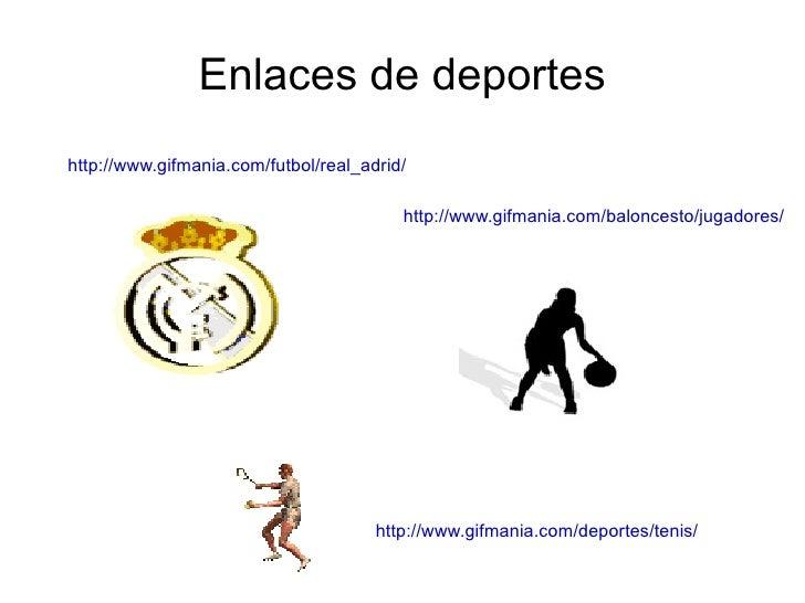 Enlaces de deportes http://www.gifmania.com/futbol/real_adrid/ http://www.gifmania.com/baloncesto/jugadores/ http://www.gi...