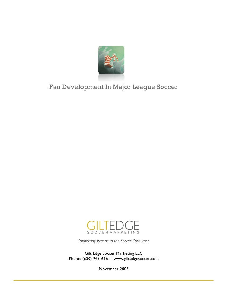 Fan Development In Major League Soccer              Connecting Brands to the Soccer Consumer               Gilt Edge Socce...