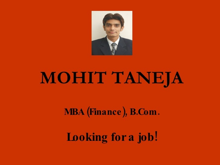 MOHIT TANEJA MBA (Finance), B.Com. Looking for a job!