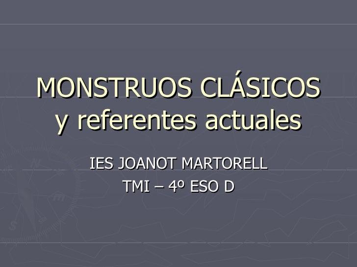 MONSTRUOS CLÁSICOS y referentes actuales IES JOANOT MARTORELL TMI – 4º ESO D