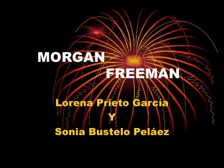 MORGAN   FREEMAN Lorena Prieto García Y Sonia Bustelo Peláez