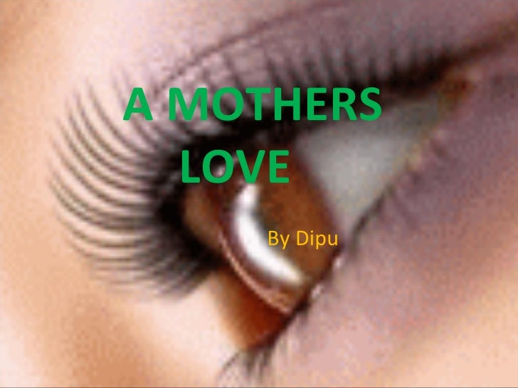 A MOTHERS   LOVE     By Dipu