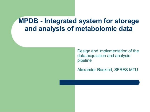 MPDB - Integrated system for storage and analysis of metabolomic data Design and implementation of the data acquisition an...