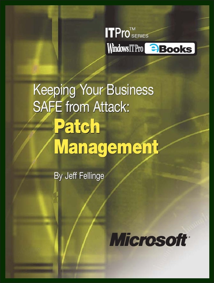 Keeping Your Business SAFE from Attack:    Patch    Management    By Jeff Fellinge
