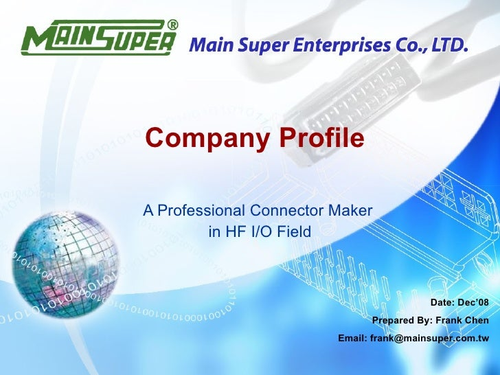 A Professional Connector Maker in HF I/O Field Company Profile Date: Dec'08 Prepared By: Frank Chen Email: frank@mainsuper...