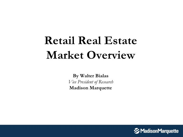 Retail Real Estate Market Overview By Walter Bialas Vice President of Research Madison Marquette