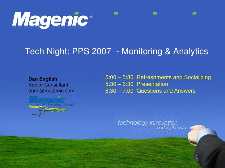 Tech Night: PPS 2007 - Monitoring & Analytics                      5:00 – 5:30 Refreshments and Socializing Dan English   ...