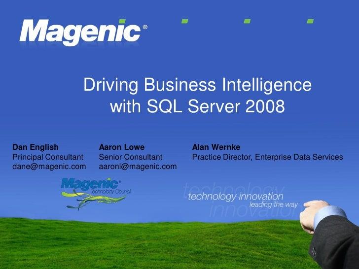 Driving Business Intelligence                       with SQL Server 2008  Dan English            Aaron Lowe           Alan...