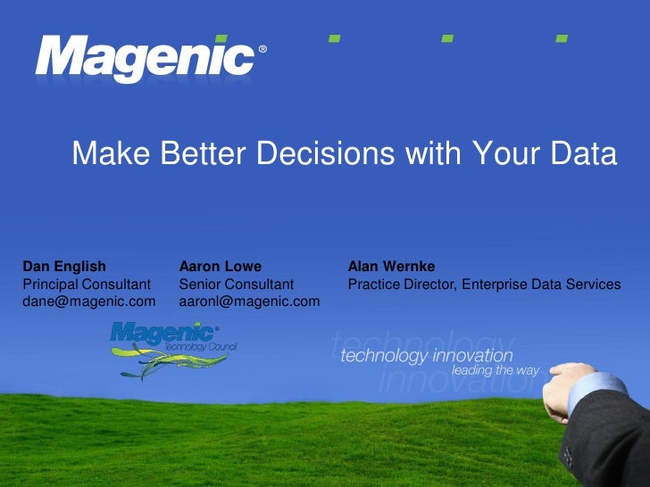 Make Better Decisions with Your Data   Dan English            Aaron Lowe           Alan Wernke Principal Consultant   Seni...