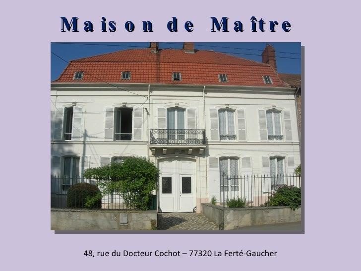 Maison de Maître 48, rue du Docteur Cochot – 77320 La Ferté-Gaucher