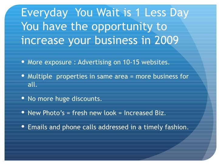Everyday  You Wait is 1 Less Day You have the opportunity to increase your business in 2009 <ul><li>More exposure : Advert...
