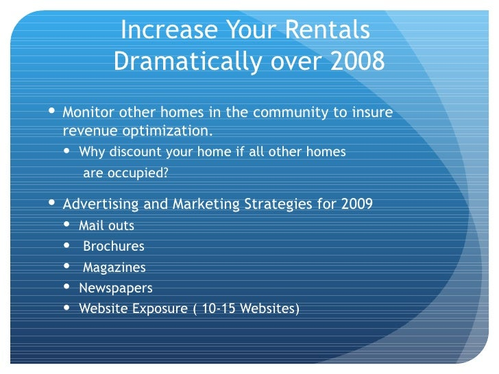 Increase Your Rentals  Dramatically over 2008 <ul><li>Monitor other homes in the community to insure revenue optimization....