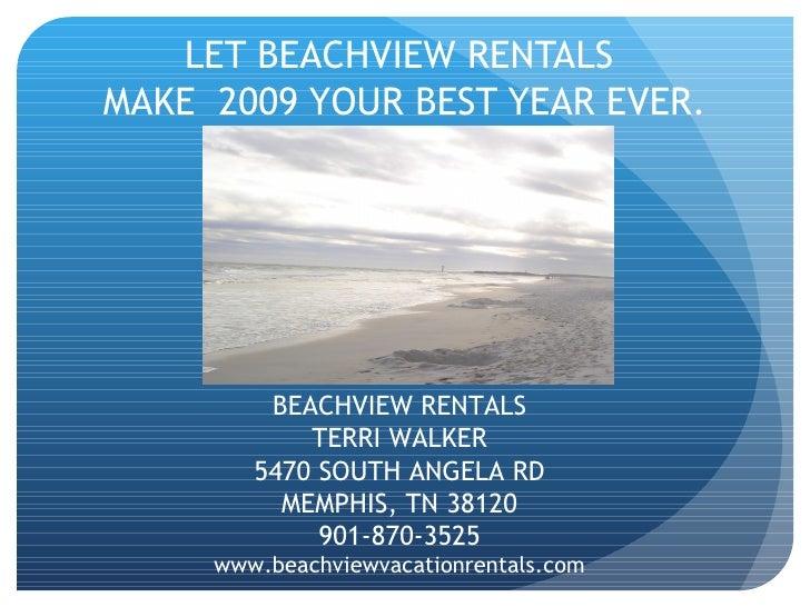 LET BEACHVIEW RENTALS  MAKE  2009 YOUR BEST YEAR EVER. BEACHVIEW RENTALS TERRI WALKER 5470 SOUTH ANGELA RD MEMPHIS, TN 381...