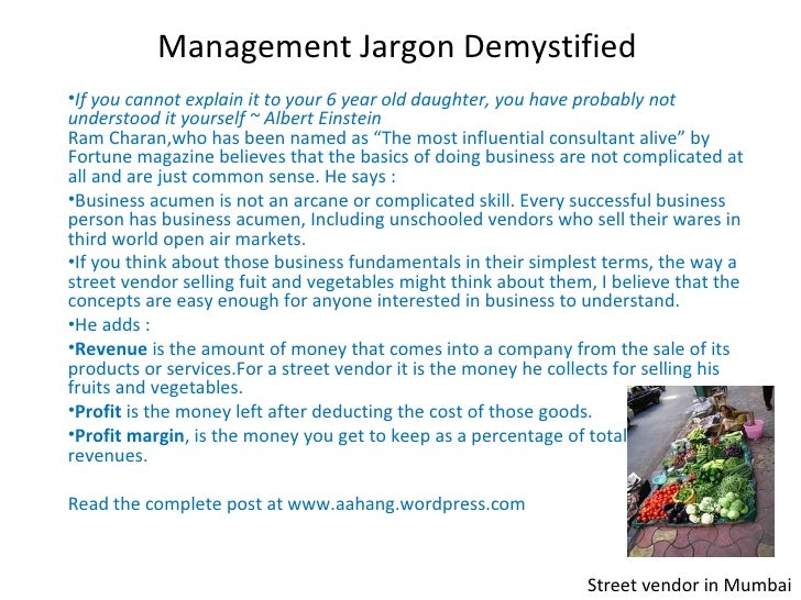 Management Jargon Demystified <ul><li>If you cannot explain it to your 6 year old daughter, you have probably not understo...