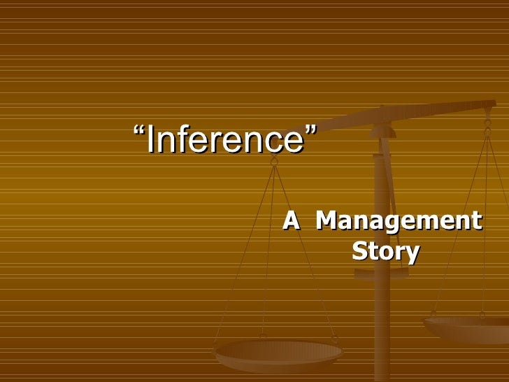 """ Inference"" A  Management  Story"