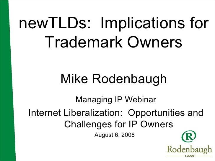 newTLDs:  Implications for Trademark Owners Mike Rodenbaugh <ul><li>Managing IP Webinar </li></ul><ul><li>Internet Liberal...