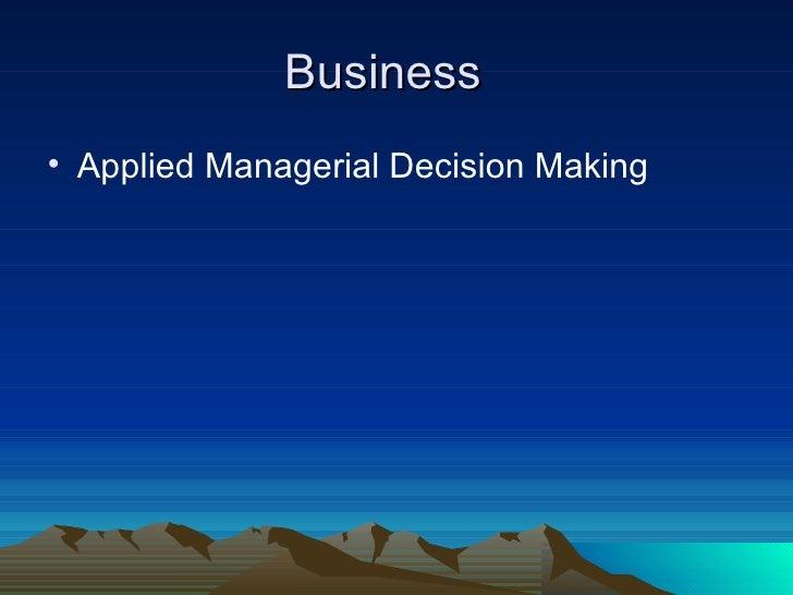 Business  <ul><li>Applied Managerial Decision Making  </li></ul>
