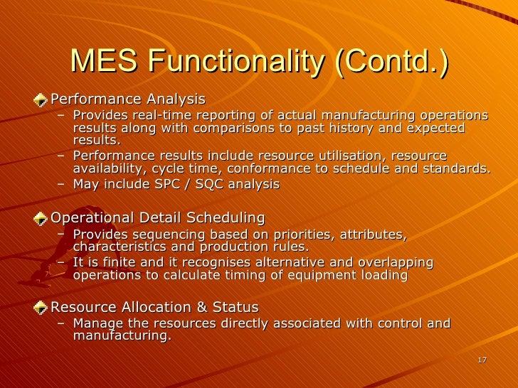 MES Functionality (Contd.) <ul><li>Performance Analysis </li></ul><ul><ul><li>Provides real-time reporting of actual manuf...
