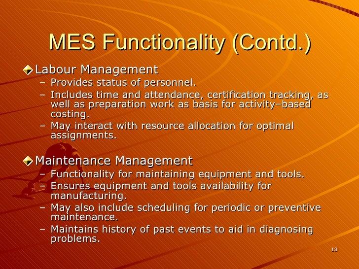 MES Functionality (Contd.) <ul><li>Labour Management  </li></ul><ul><ul><li>Provides status of personnel.  </li></ul></ul>...