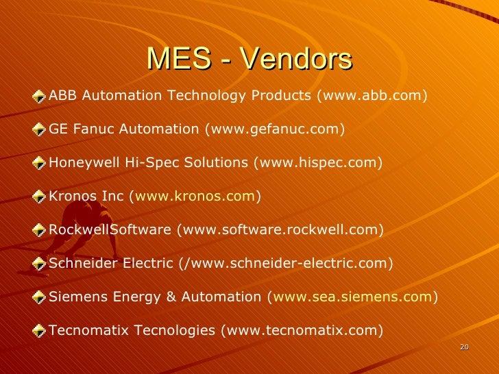 MES - Vendors <ul><li>ABB Automation Technology Products (www.abb.com)  </li></ul><ul><li>GE Fanuc Automation (www.gefanuc...