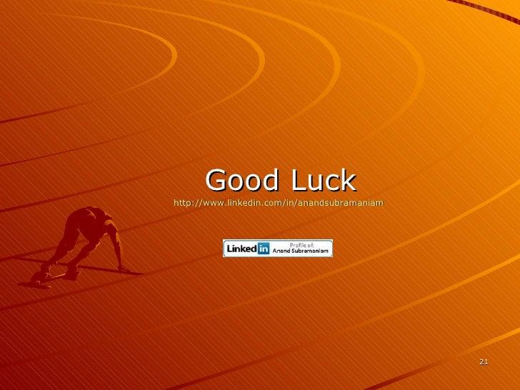 <ul><li>Good Luck </li></ul><ul><li>http://www.linkedin.com/in/anandsubramaniam   </li></ul>