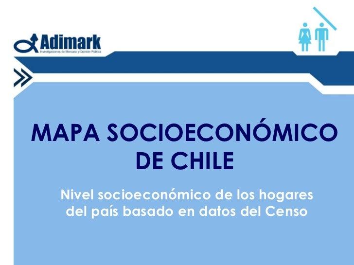 MAPA SOCIOECONÓMICO        DE CHILE  Nivel socioeconómico de los hogares   del país basado en datos del Censo