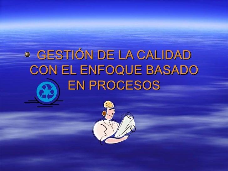 GESTIÓN DE LA CALIDAD CON EL ENFOQUE BASADO EN PROCESOS
